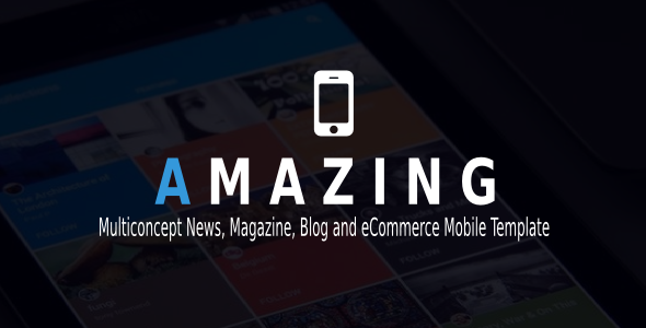 Amazing – Multiconcept News, Magazine, Blog and eCommerce Mobile Template            TFx